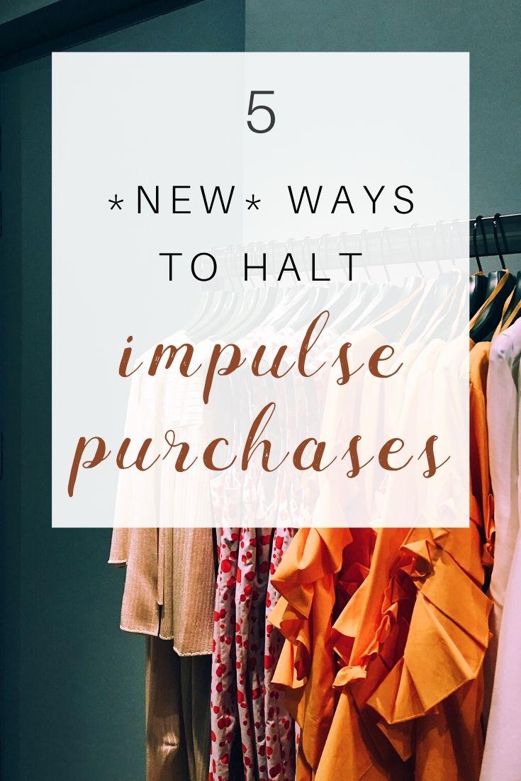 5 NEW WAYS TO HALT IMPULSE PURCHASES